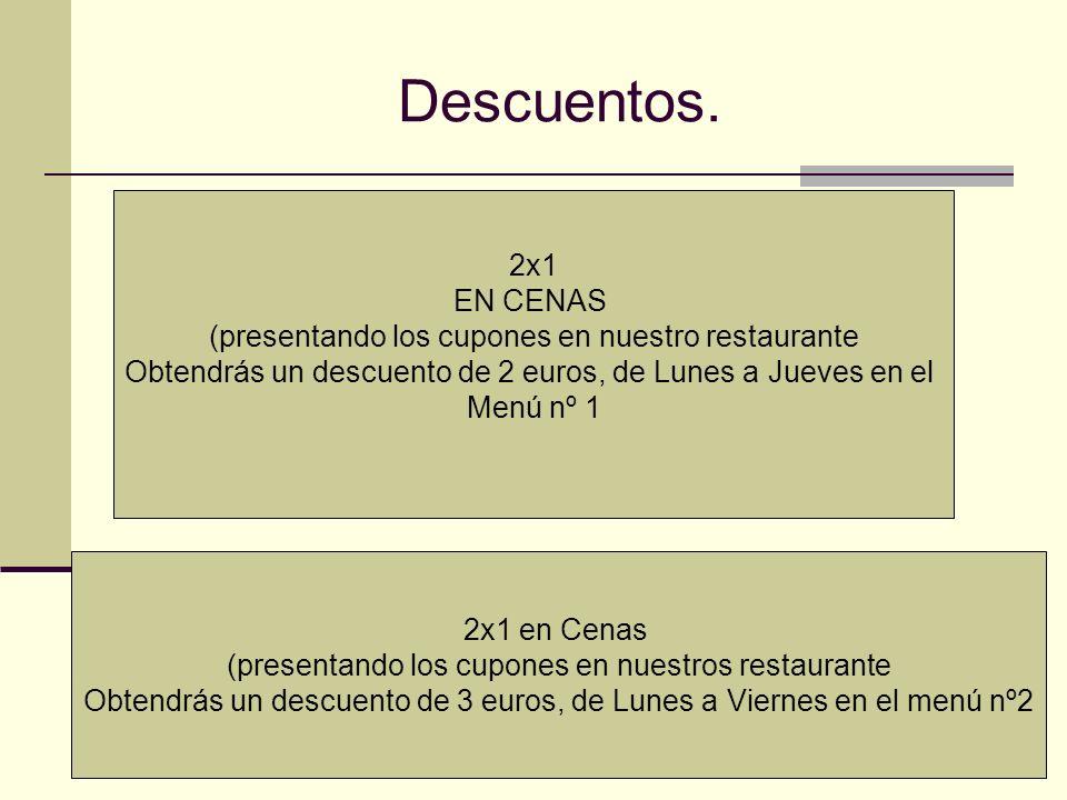 Descuentos. 2x1. EN CENAS. (presentando los cupones en nuestro restaurante. Obtendrás un descuento de 2 euros, de Lunes a Jueves en el.