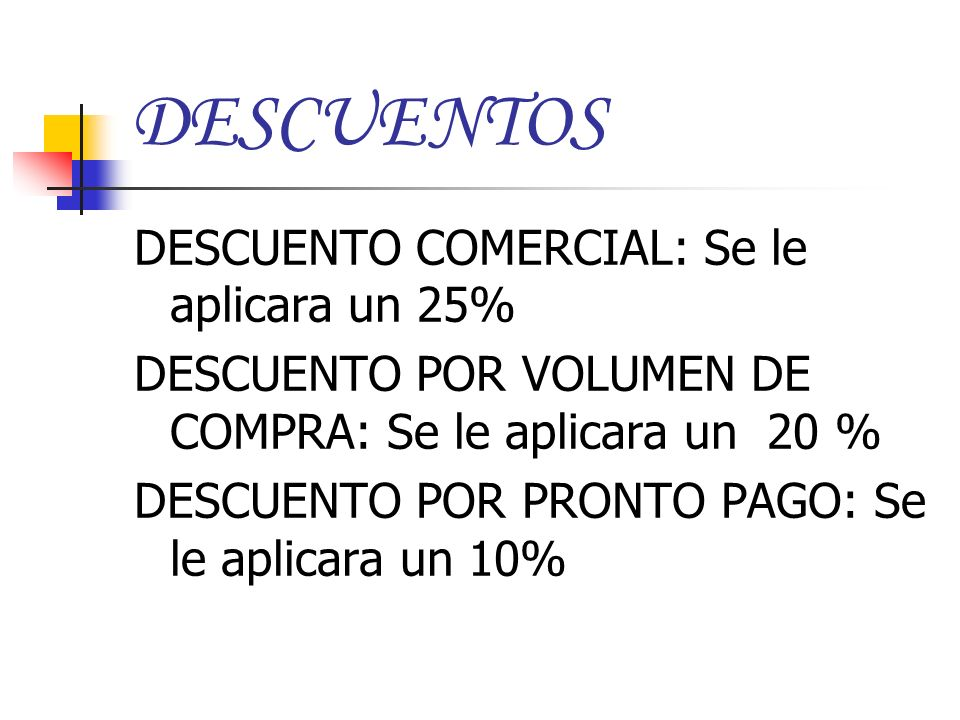 DESCUENTOS DESCUENTO COMERCIAL: Se le aplicara un 25%