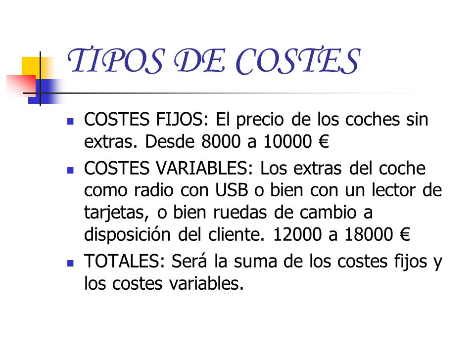 TIPOS DE COSTES COSTES FIJOS: El precio de los coches sin extras. Desde 8000 a 10000 €