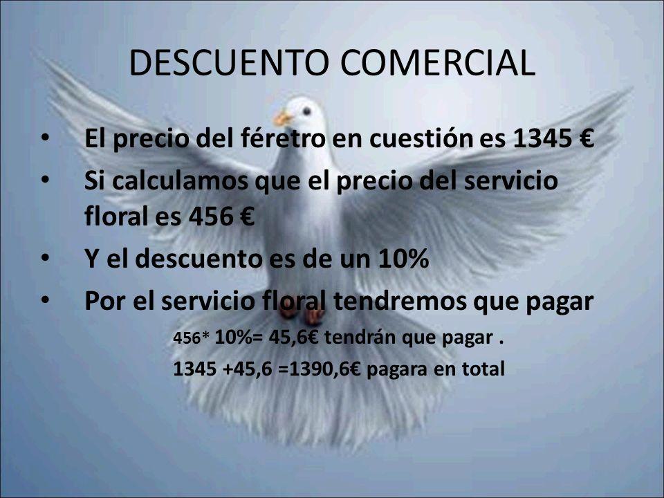 DESCUENTO COMERCIAL El precio del féretro en cuestión es 1345 €