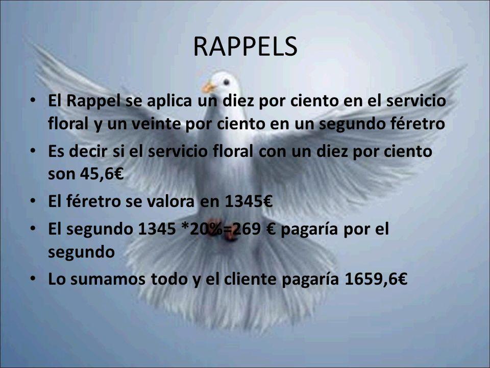 RAPPELS El Rappel se aplica un diez por ciento en el servicio floral y un veinte por ciento en un segundo féretro.