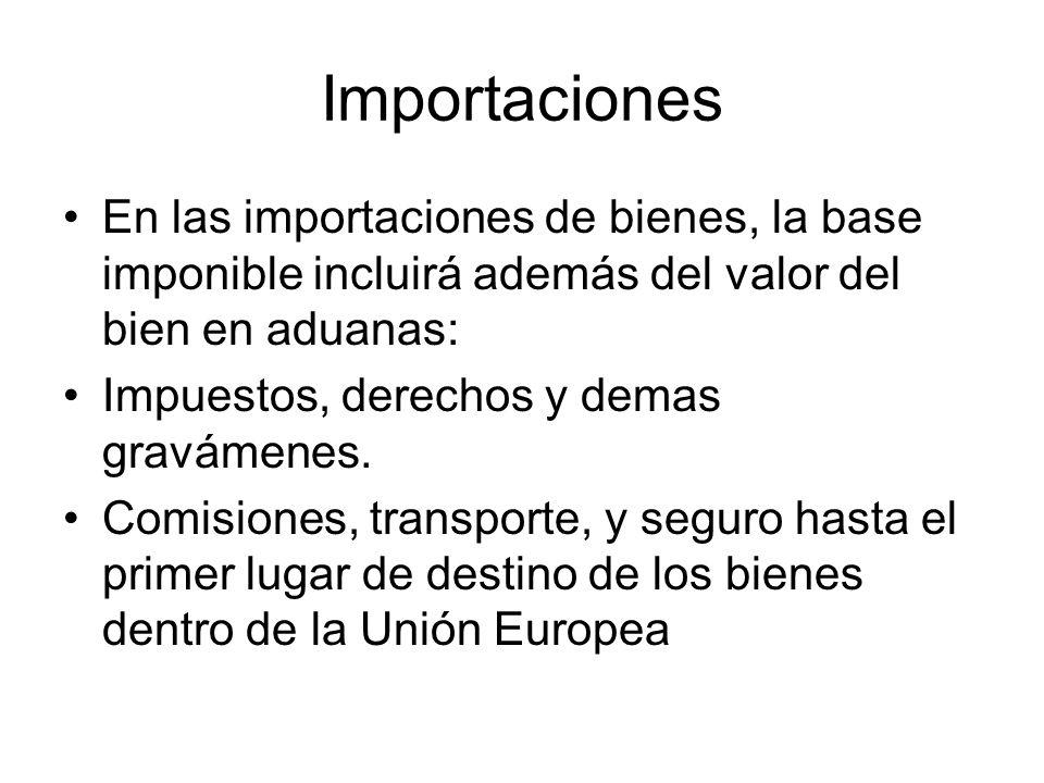 Importaciones En las importaciones de bienes, la base imponible incluirá además del valor del bien en aduanas: