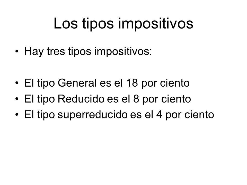 Los tipos impositivos Hay tres tipos impositivos: