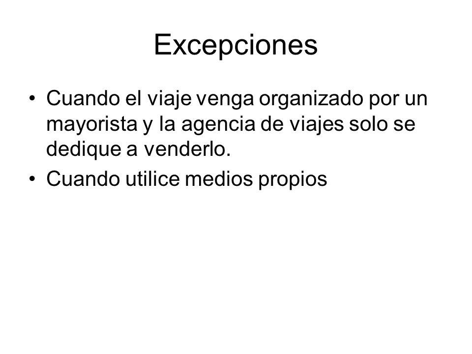 Excepciones Cuando el viaje venga organizado por un mayorista y la agencia de viajes solo se dedique a venderlo.