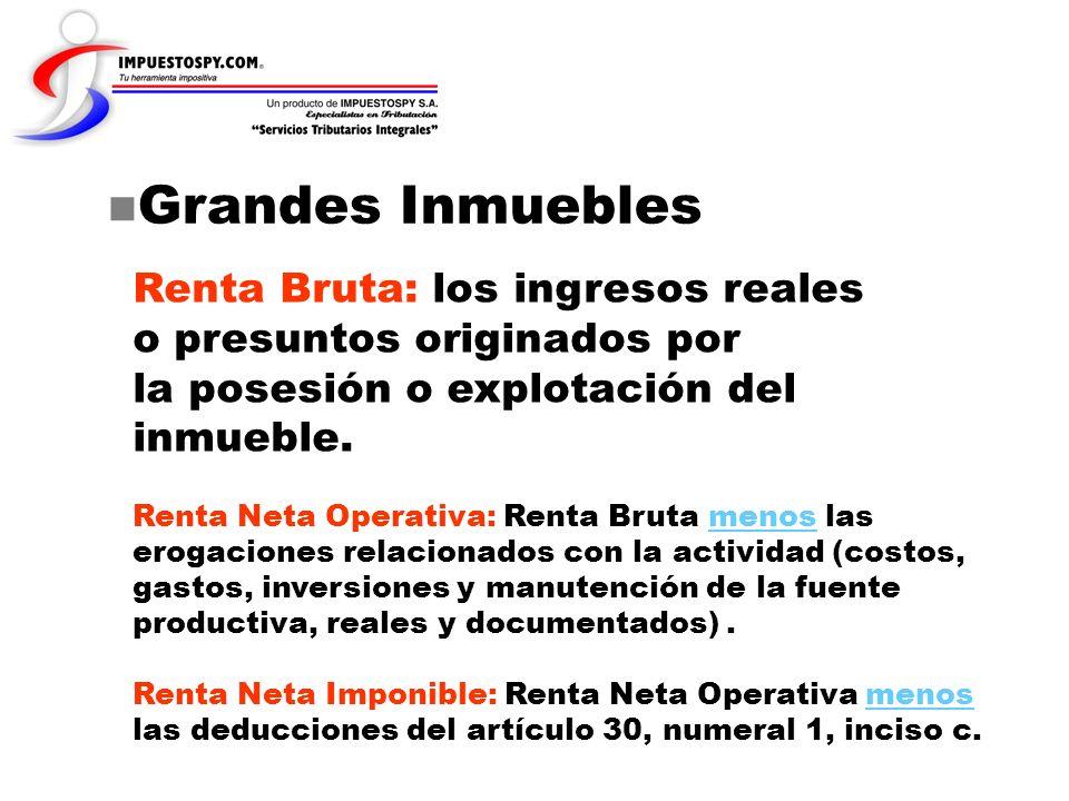 Grandes InmueblesRenta Bruta: los ingresos reales o presuntos originados por. la posesión o explotación del inmueble.
