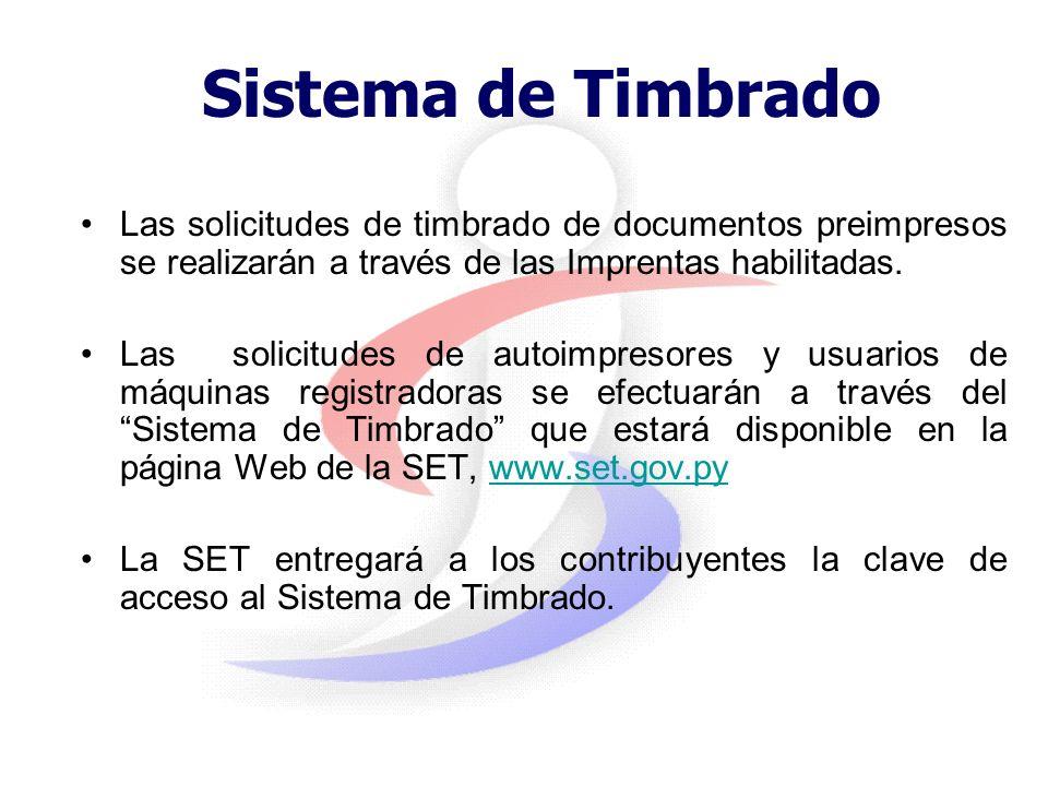 Sistema de Timbrado Las solicitudes de timbrado de documentos preimpresos se realizarán a través de las Imprentas habilitadas.