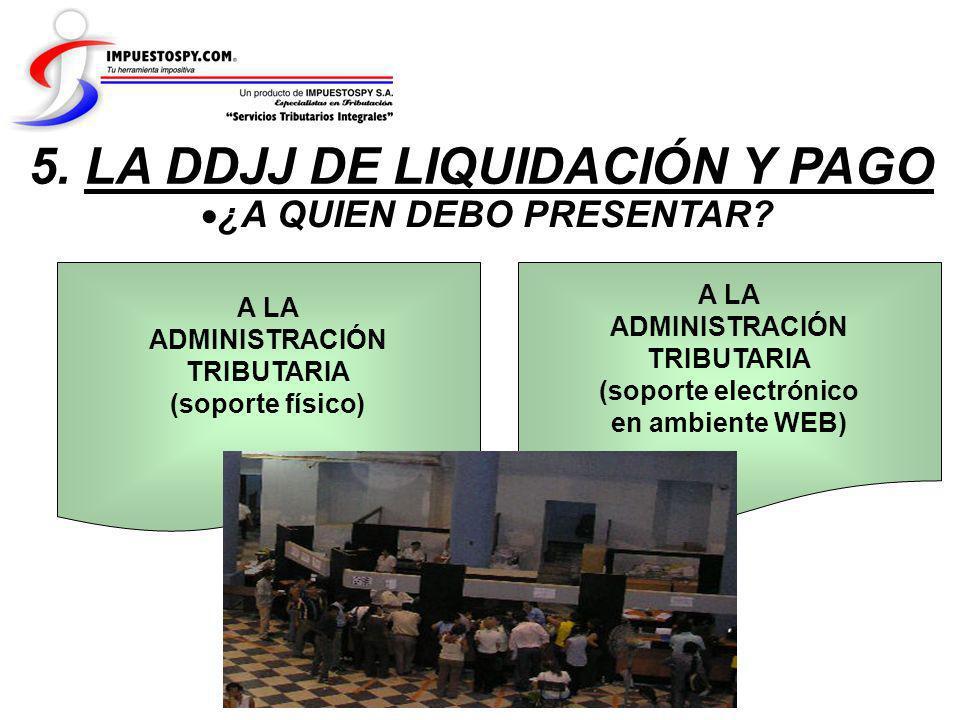 5. LA DDJJ DE LIQUIDACIÓN Y PAGO ¿A QUIEN DEBO PRESENTAR