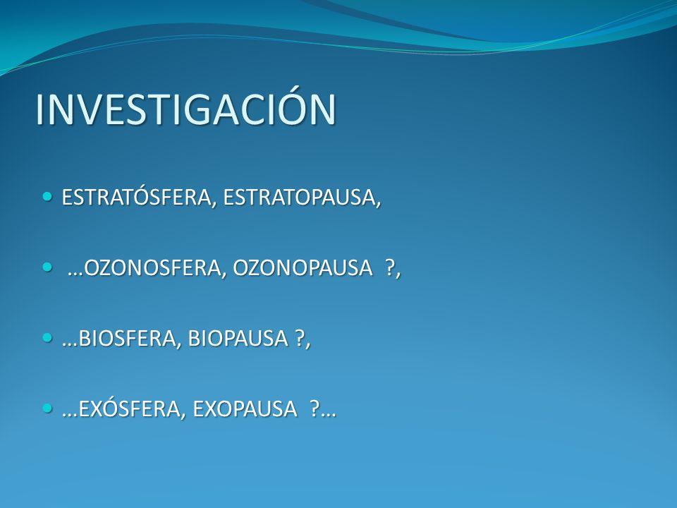 INVESTIGACIÓN ESTRATÓSFERA, ESTRATOPAUSA, …OZONOSFERA, OZONOPAUSA ,
