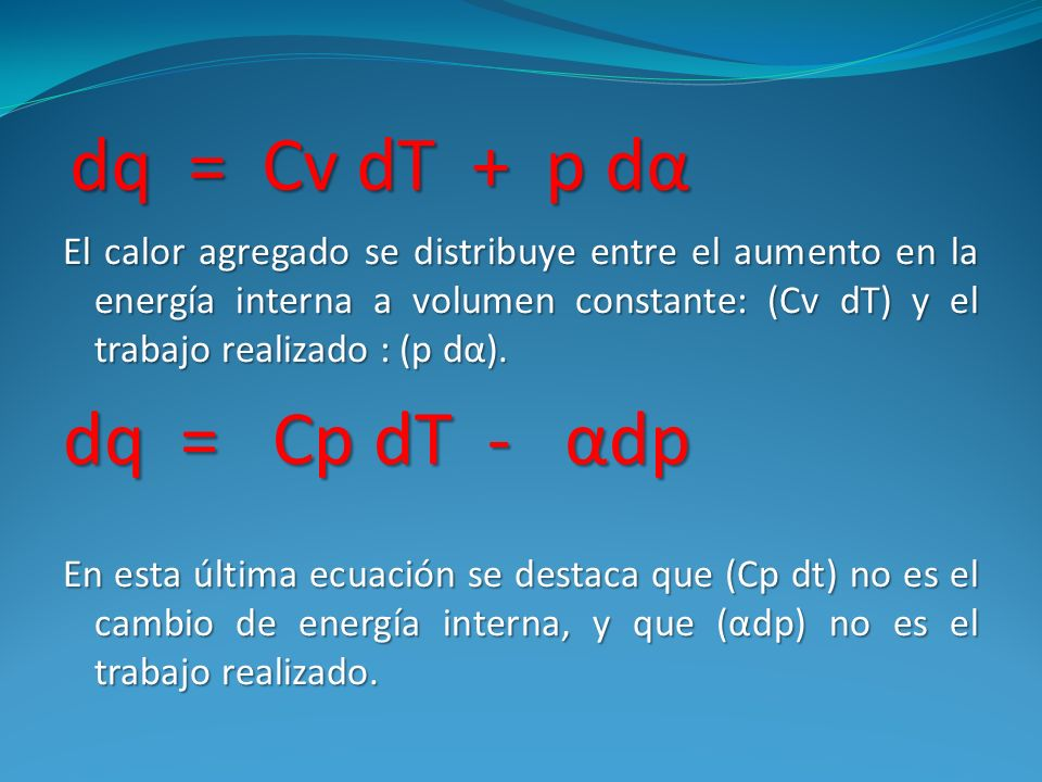 dq = Cv dT + p dα dq = Cp dT - αdp