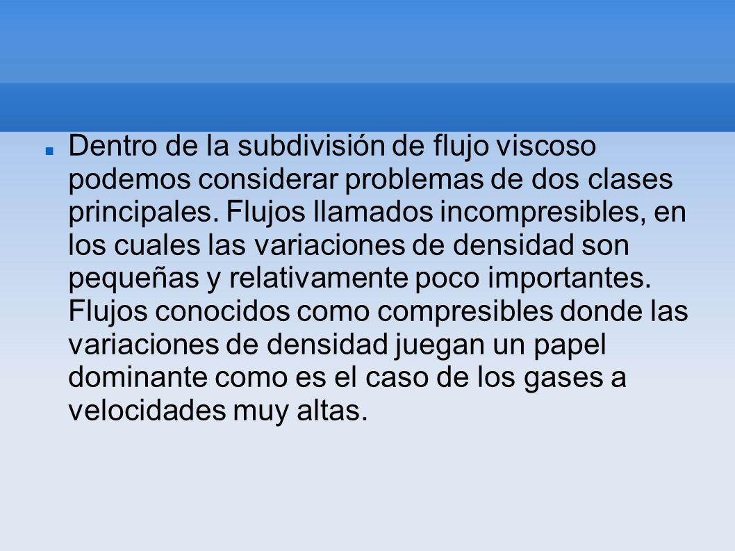 Dentro de la subdivisión de flujo viscoso podemos considerar problemas de dos clases principales.