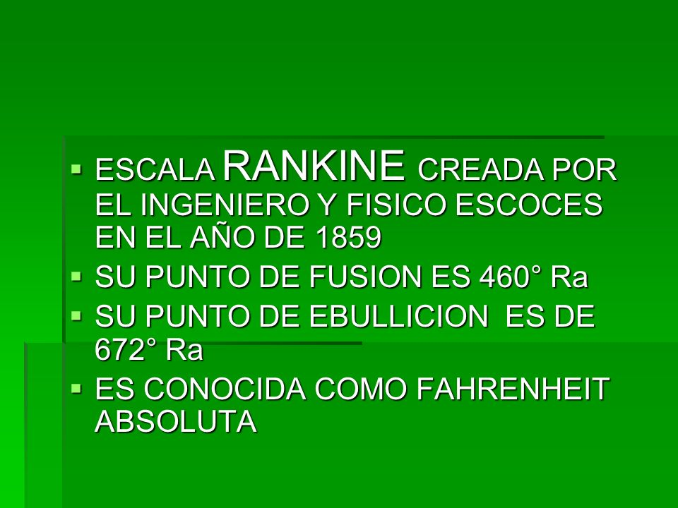 ESCALA RANKINE CREADA POR EL INGENIERO Y FISICO ESCOCES EN EL AÑO DE 1859