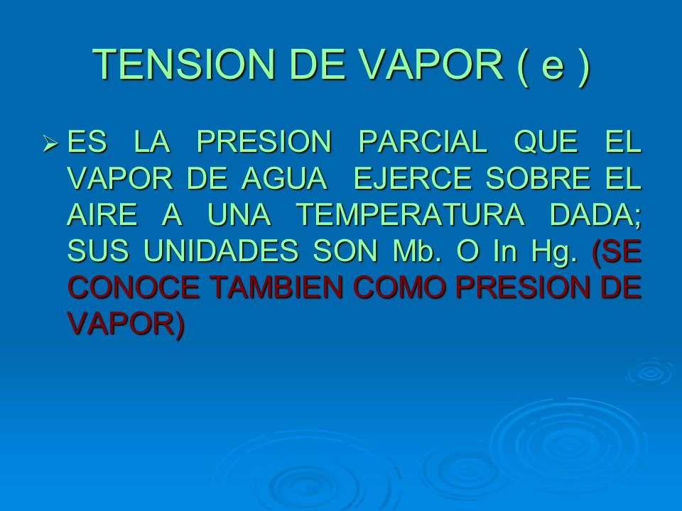 TENSION DE VAPOR ( e )