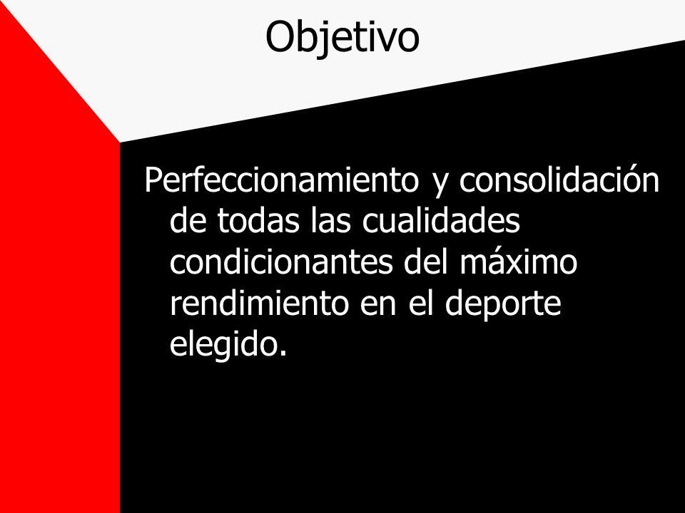 Objetivo Perfeccionamiento y consolidación de todas las cualidades condicionantes del máximo rendimiento en el deporte elegido.