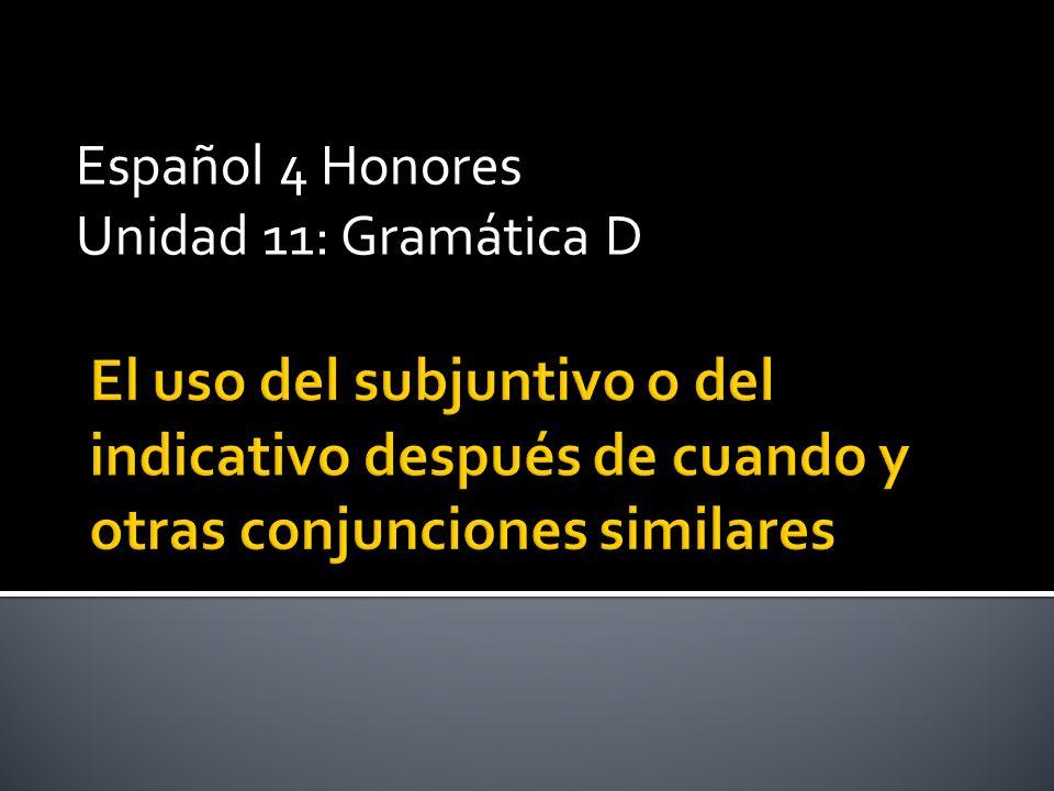 Español 4 Honores Unidad 11: Gramática D