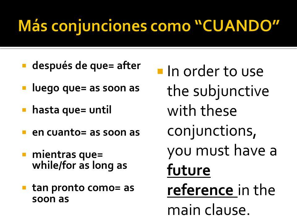Más conjunciones como CUANDO