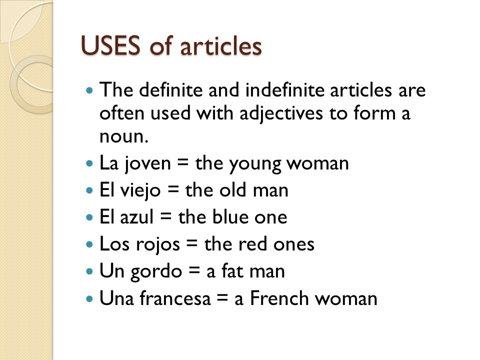USES of articlesThe definite and indefinite articles are often used with adjectives to form a noun.