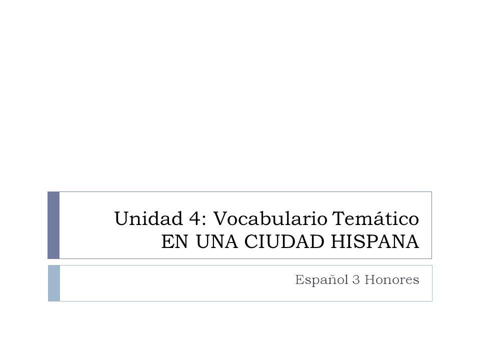 Unidad 4: Vocabulario Temático EN UNA CIUDAD HISPANA