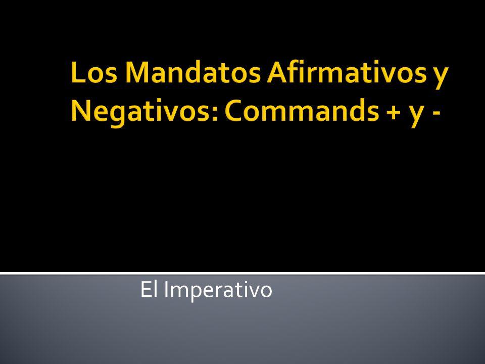 Los Mandatos Afirmativos y Negativos: Commands + y -