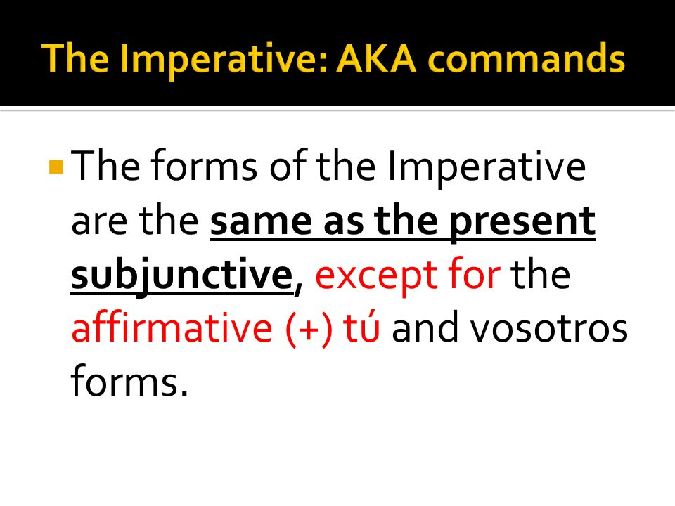 The Imperative: AKA commands