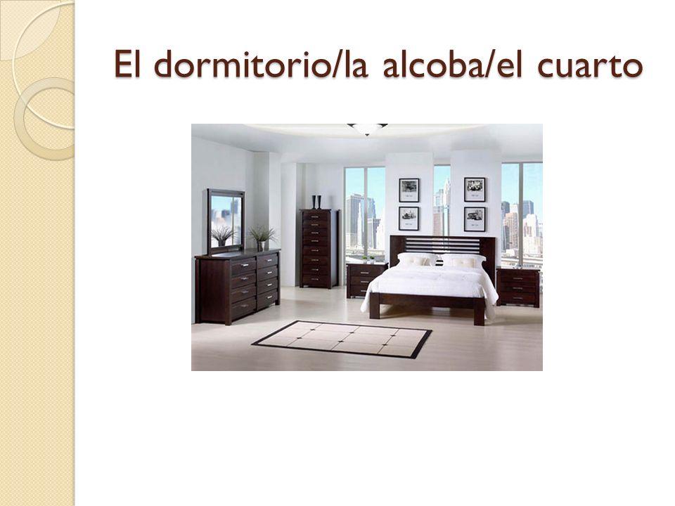 El dormitorio/la alcoba/el cuarto