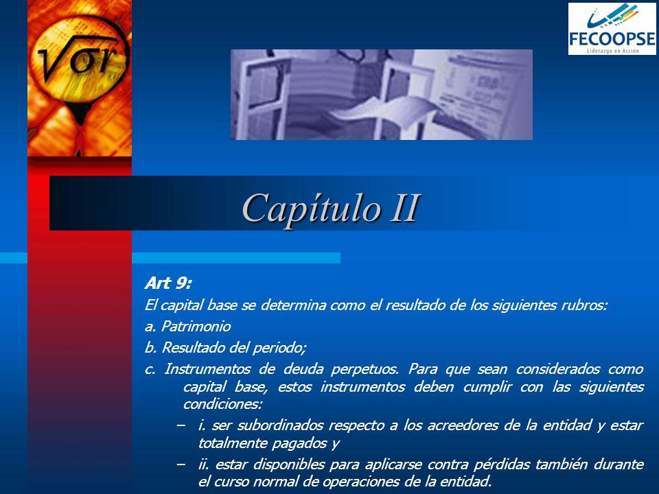 Capítulo II Art 9: El capital base se determina como el resultado de los siguientes rubros: a. Patrimonio.