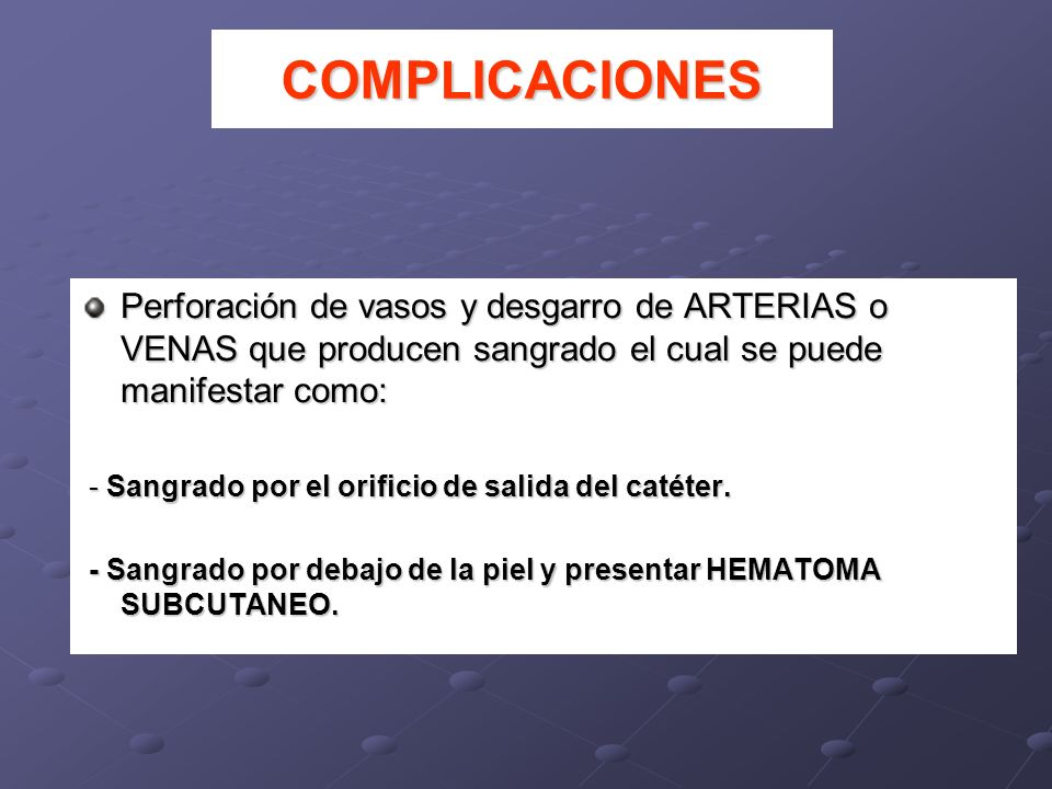 COMPLICACIONESPerforación de vasos y desgarro de ARTERIAS o VENAS que producen sangrado el cual se puede manifestar como: