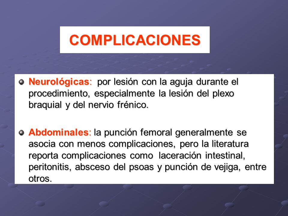COMPLICACIONESNeurológicas: por lesión con la aguja durante el procedimiento, especialmente la lesión del plexo braquial y del nervio frénico.