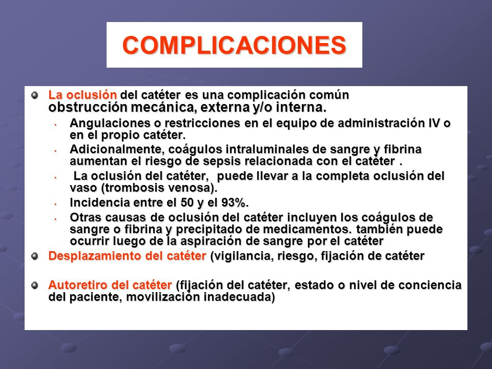 COMPLICACIONES La oclusión del catéter es una complicación común obstrucción mecánica, externa y/o interna.