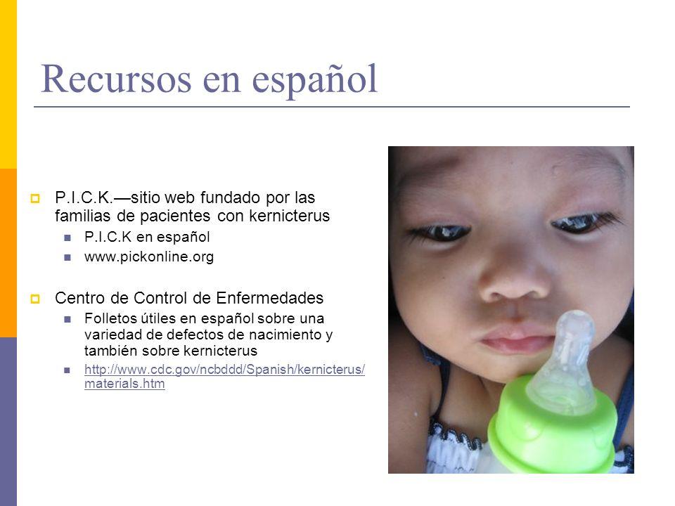 Recursos en español P.I.C.K.—sitio web fundado por las familias de pacientes con kernicterus. P.I.C.K en español.