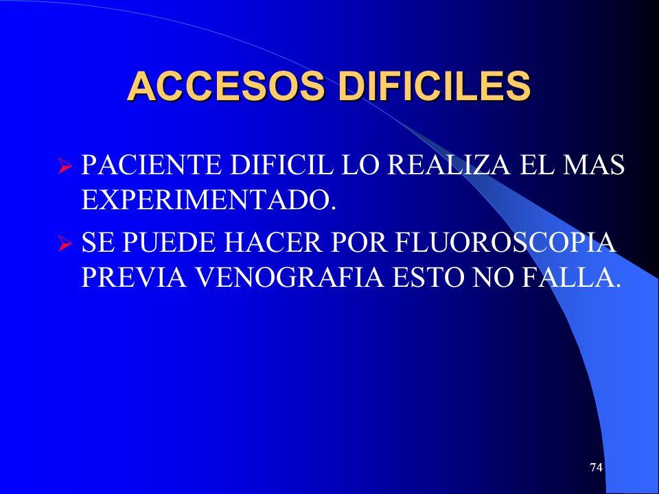 ACCESOS DIFICILES PACIENTE DIFICIL LO REALIZA EL MAS EXPERIMENTADO.