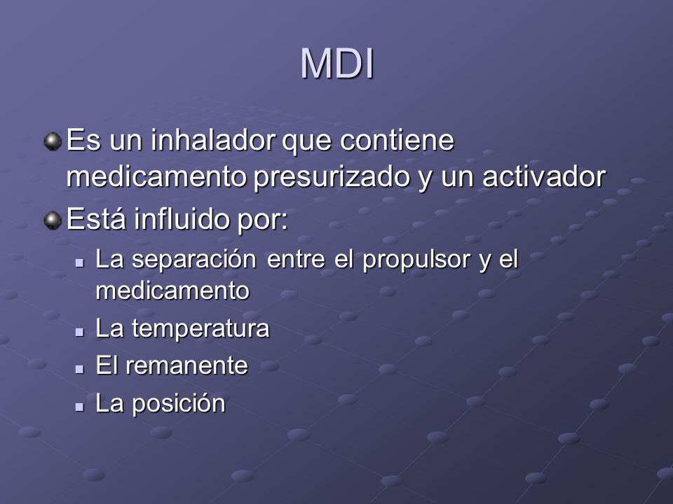 MDIEs un inhalador que contiene medicamento presurizado y un activador. Está influido por: La separación entre el propulsor y el medicamento.