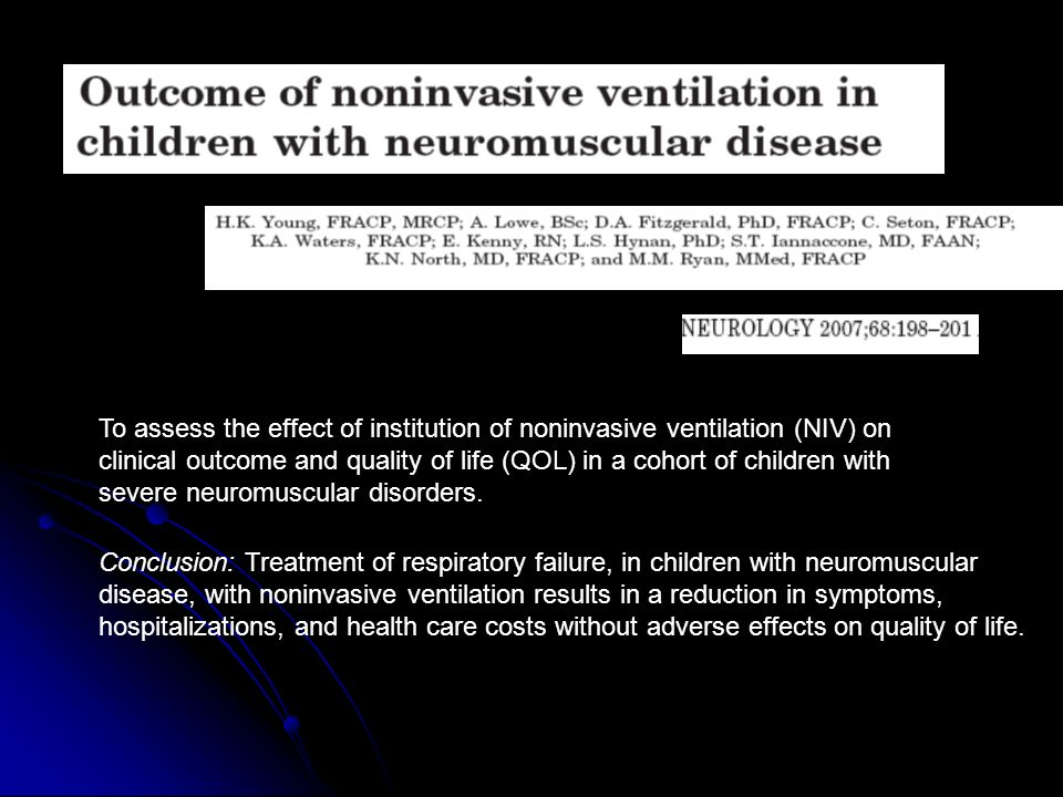 To assess the effect of institution of noninvasive ventilation (NIV) on clinical outcome and quality of life (QOL) in a cohort of children with severe neuromuscular disorders.