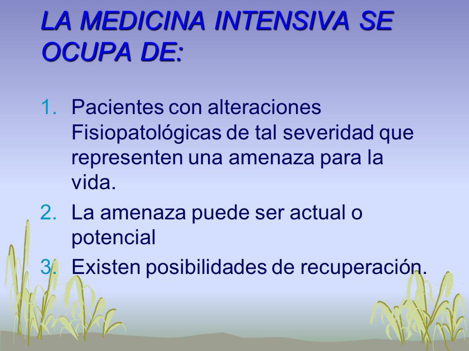LA MEDICINA INTENSIVA SE OCUPA DE: