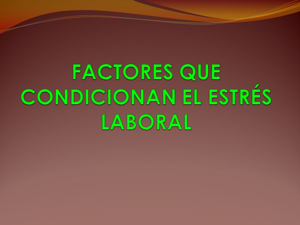 FACTORES QUE CONDICIONAN EL ESTRÉS LABORAL