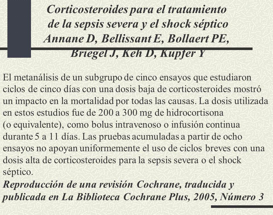 Corticosteroides para el tratamiento de la sepsis severa y el shock séptico Annane D, Bellissant E, Bollaert PE, Briegel J, Keh D, Kupfer Y