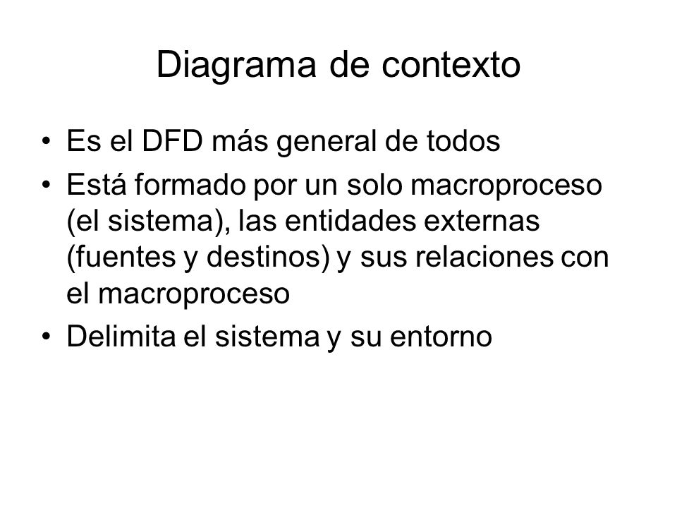 Diagrama de contexto Es el DFD más general de todos