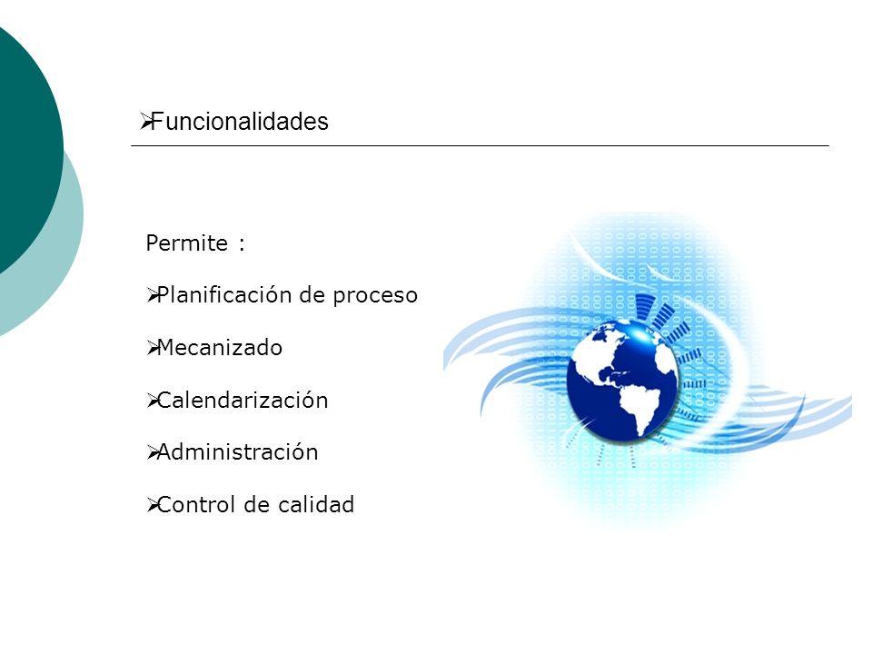 Funcionalidades Permite : Planificación de proceso Mecanizado
