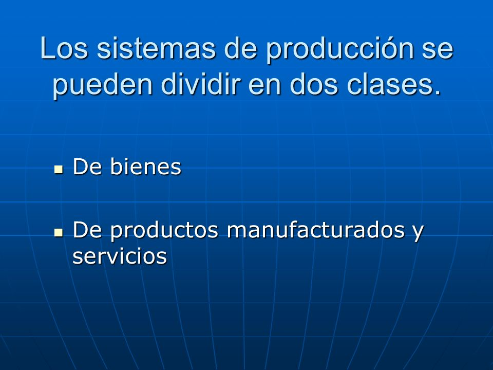 Los sistemas de producción se pueden dividir en dos clases.