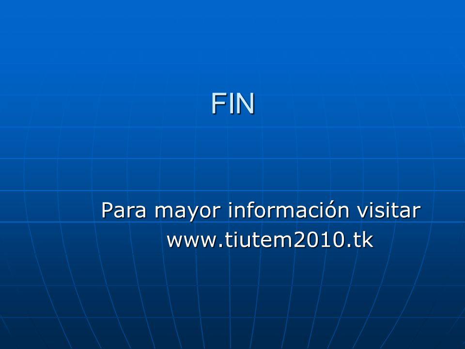FIN Para mayor información visitar www.tiutem2010.tk