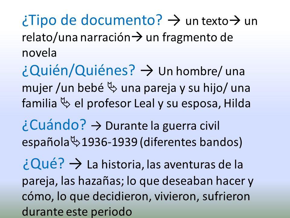¿Tipo de documento → un texto un relato/una narración un fragmento de novela ¿Quién/Quiénes → Un hombre/ una mujer /un bebé  una pareja y su hijo/ una familia  el profesor Leal y su esposa, Hilda
