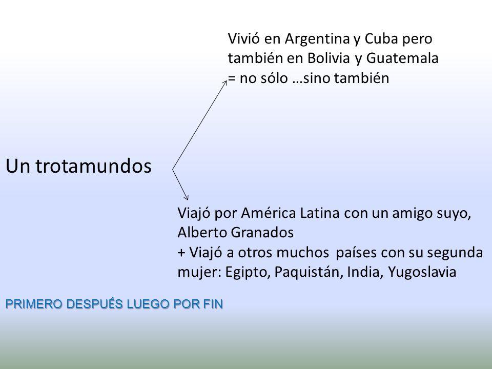 Vivió en Argentina y Cuba pero también en Bolivia y Guatemala. = no sólo …sino también. Un trotamundos.