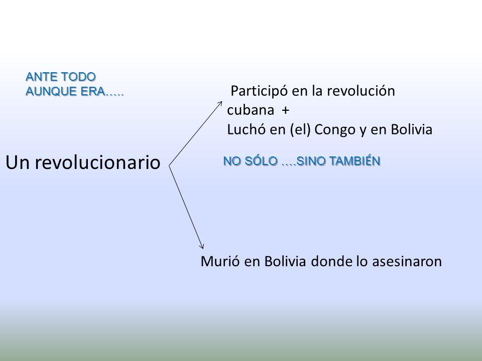 Un revolucionario Participó en la revolución cubana +