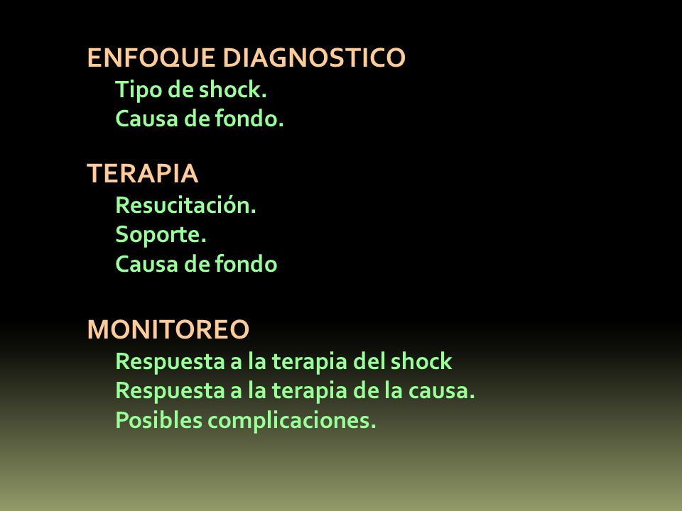ENFOQUE DIAGNOSTICO TERAPIA MONITOREO Tipo de shock. Causa de fondo.