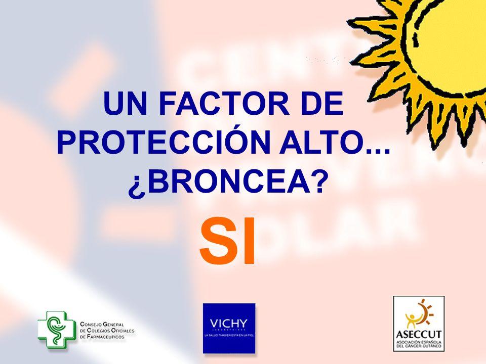 SI UN FACTOR DE PROTECCIÓN ALTO... ¿BRONCEA
