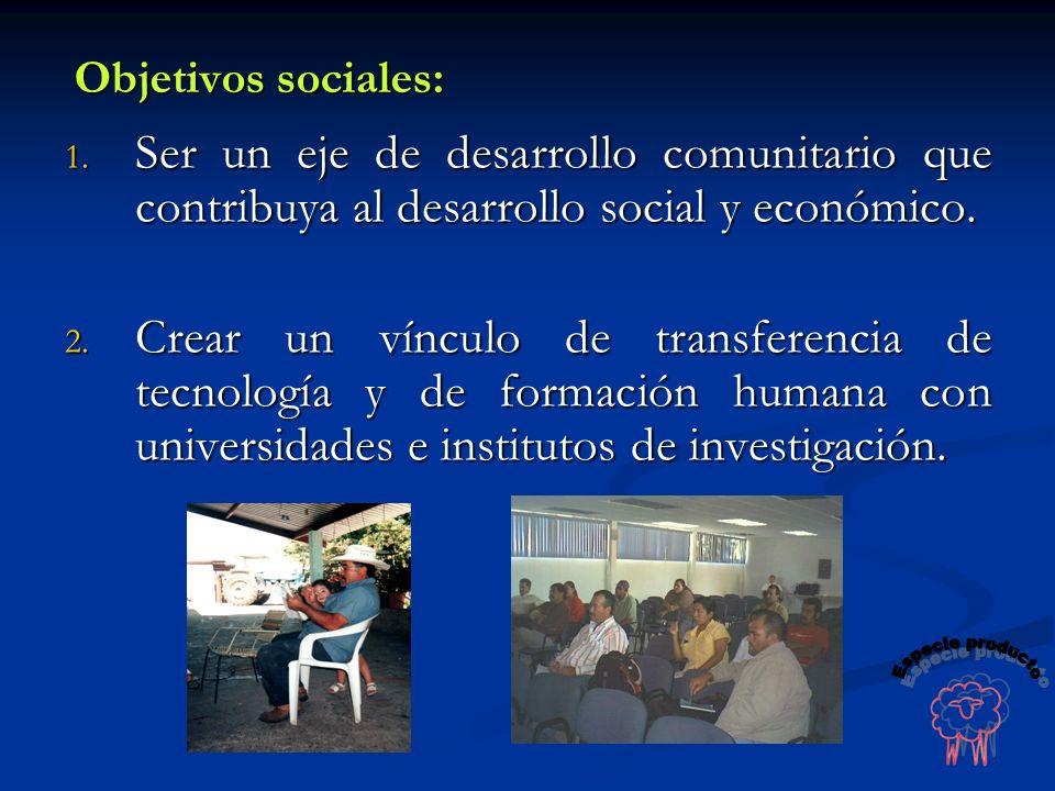 Objetivos sociales: Ser un eje de desarrollo comunitario que contribuya al desarrollo social y económico.