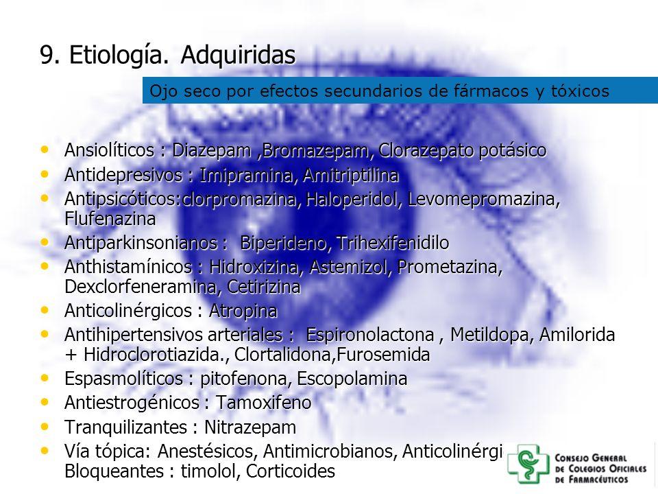 9. Etiología. Adquiridas Ojo seco por efectos secundarios de fármacos y tóxicos. Ansiolíticos : Diazepam ,Bromazepam, Clorazepato potásico.