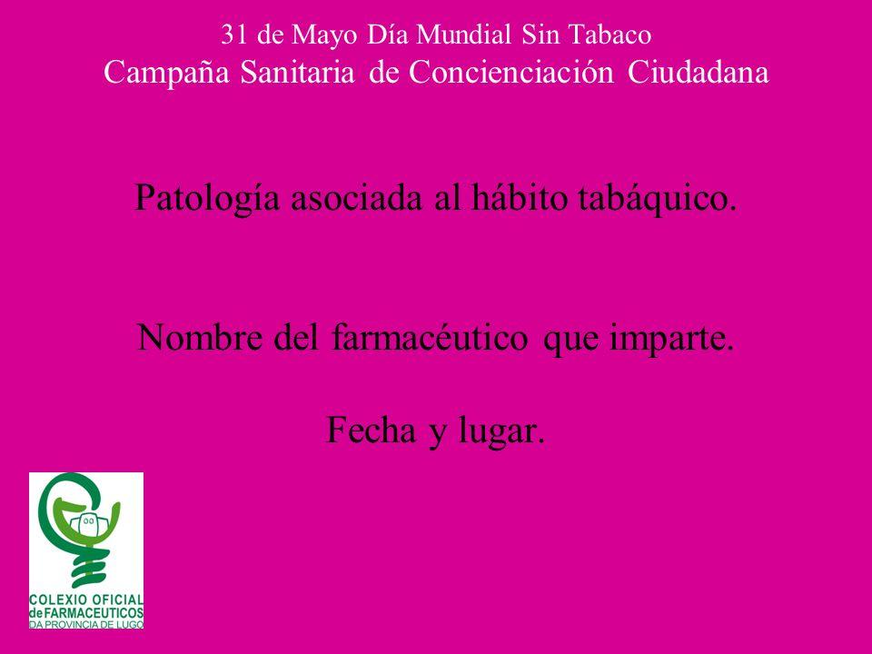 31 de Mayo Día Mundial Sin Tabaco Campaña Sanitaria de Concienciación Ciudadana Patología asociada al hábito tabáquico.