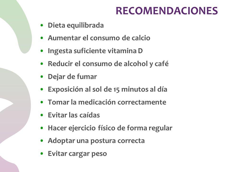 RECOMENDACIONES Dieta equilibrada Aumentar el consumo de calcio