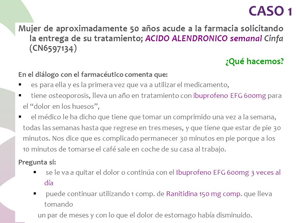 CASO 1 Mujer de aproximadamente 50 años acude a la farmacia solicitando la entrega de su tratamiento; ACIDO ALENDRONICO semanal Cinfa (CN6597134)
