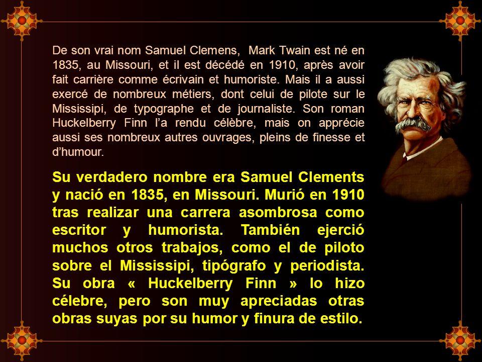 De son vrai nom Samuel Clemens, Mark Twain est né en 1835, au Missouri, et il est décédé en 1910, après avoir fait carrière comme écrivain et humoriste. Mais il a aussi exercé de nombreux métiers, dont celui de pilote sur le Mississipi, de typographe et de journaliste. Son roman Huckelberry Finn l'a rendu célèbre, mais on apprécie aussi ses nombreux autres ouvrages, pleins de finesse et d'humour.